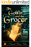 The Goblin and the Grocer (Primed Fairy Tales Book 3)