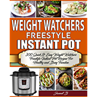 Weight Watchers Freestyle Instant Pot Cookbook: 300 Quick & Easy Weight Watchers Freestyle Instant Pot Recipes For Healthy and Busy Families. (Weight Watchers 2019 Book 1) (English Edition)