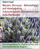 Warzen, Verrucae - Behandlung mit Homöopathie, Schüsslersalzen (Biochemie) und Naturheilkunde: Ein homöopathischer, biochemischer und naturheilkundlicher Ratgeber