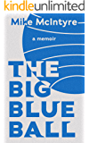 The Big Blue Ball: A Memoir