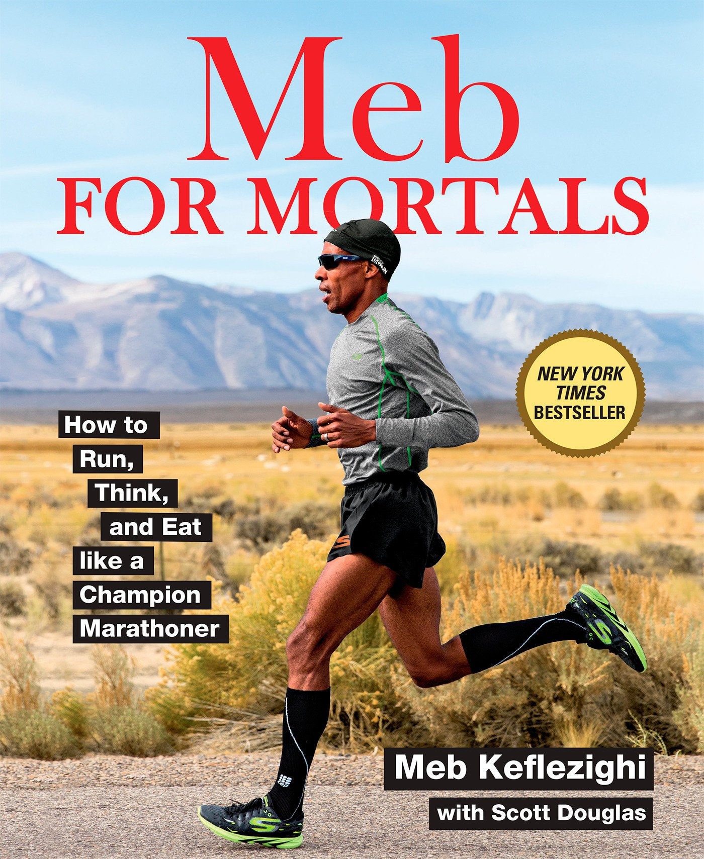 Meb For Mortals: How to Run, Think, and Eat like a Champion Marathoner