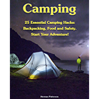 Camping: 25 Essential Camping Hacks: Backpacking, Food and Safety. Start Your Adventure! (English Edition)