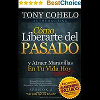 AUTOCOACHING: Sesión 3 - Cómo Liberarte del Pasado y Atraer Maravillas En Tu Vida Hoy ....: Incluye AUDIOLIBRO!