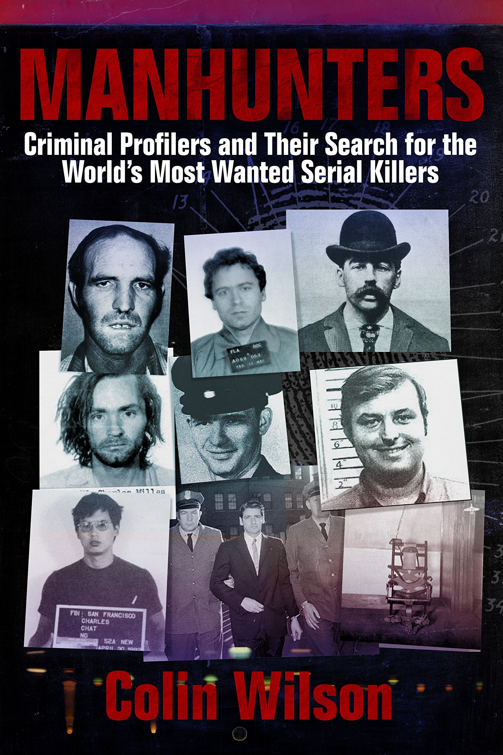 Manhunters: Criminal Profilers and Their Search for the World's Most Wanted Serial Killers
