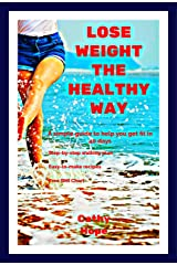 Lose Weight the Healthy Way: Includes  *simple guide to help you get fit and healthy in 40 days *step-by-step walking plan *easy to make recipes *free Body Mass Index Chart (Updated Version) Kindle Edition