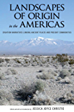Landscapes of Origin in the Americas: Creation Narratives Linking Ancient Places and Present Communities