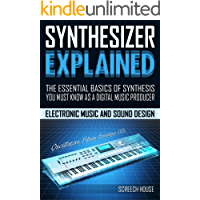 SYNTHESIZER EXPLAINED: The Essential Basics of Synthesis You Must Know as a Digital Music Producer (Electronic Music and… book cover