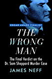 The Wrong Man: The Final Verdict on the Dr. Sam Sheppard Murder Case