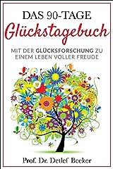 Das 90-Tage Glückstagebuch: Mit der Glücksforschung zu einem Leben voller Freude (5 Minuten täglich für ein besseres Leben 2) (German Edition) Kindle Edition