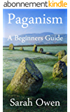 Paganism: A Beginners Guide to Paganism (English Edition)