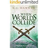 When Worlds Collide: A YA Fantasy Adventure Romance Novel (The Dream Keeper Series Book 5)