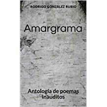 Amargrama: Antología de poemas inauditos (Spanish Edition) Jul 28, 2018