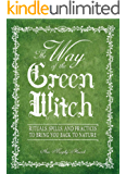 The Way Of The Green Witch: Rituals, Spells, And Practices to Bring You Back to Nature (English Edition)