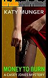 Money To Burn (Casey Jones mystery series Book 3)
