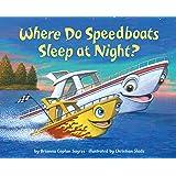 Where Do Speedboats Sleep at Night? (Where Do...Series)
