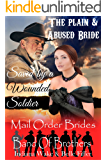 Mail Order Bride: The plain & Abused Bride  Saved by a Wounded Soldier: Clean Western Historical Romance Novella (Band of Brothers for the Mail Order Brides Book 1)