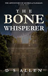 The Bone Whisperer (The Adventures of George and Flanagan Book 2)