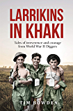 Larrikins in Khaki: Tales of irreverence and courage from World War II Diggers