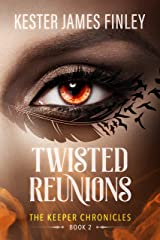 Twisted Reunions (The Keeper Chronicles, Book 2) Kindle Edition