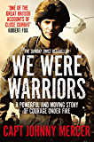 We Were Warriors: A powerful and moving story of courage under fire