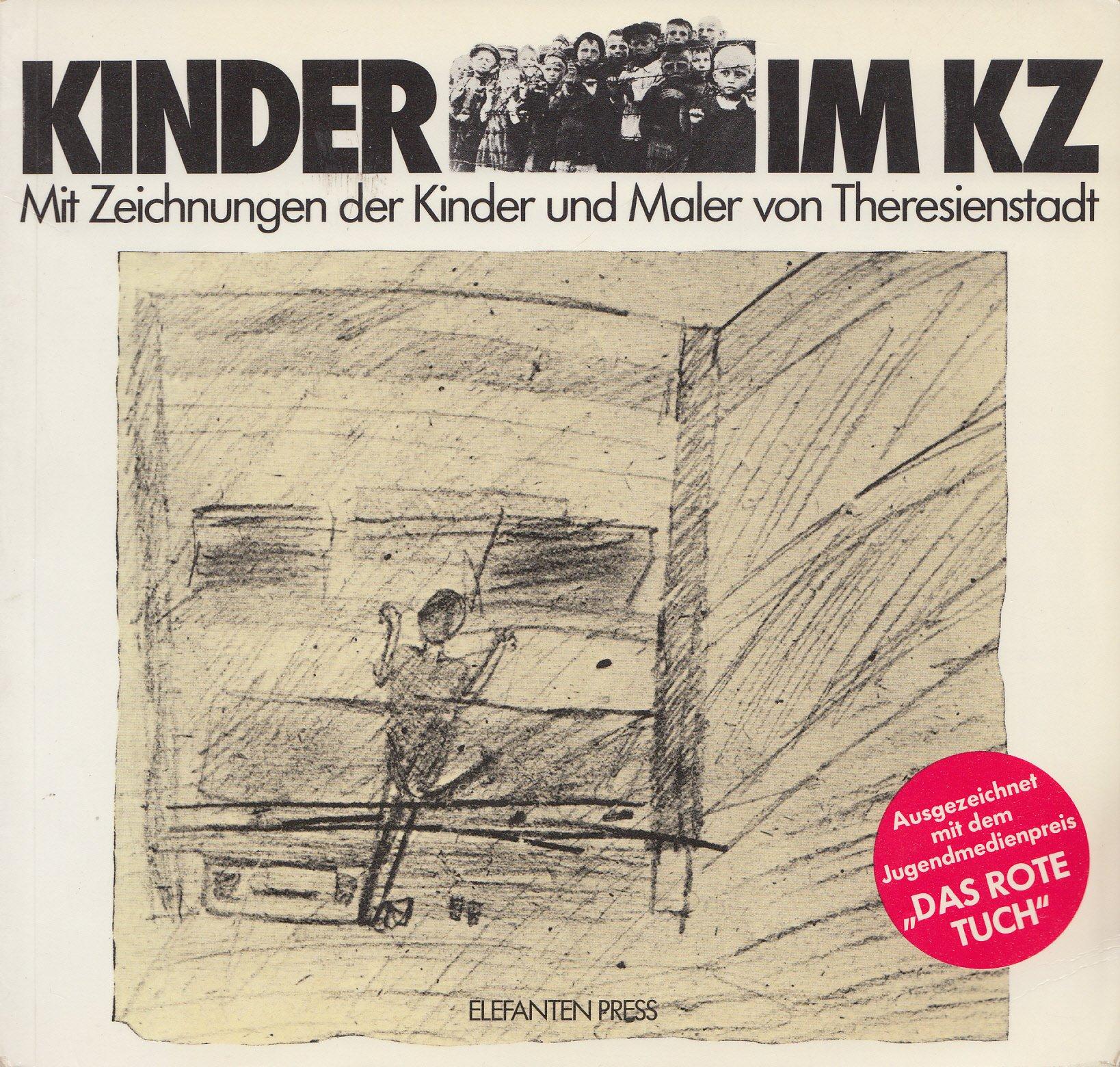 Kinder im KZ. ... und draußen blühen Blumen. Mit Zeichnungen der Kinder und Maler von Theresienstadt
