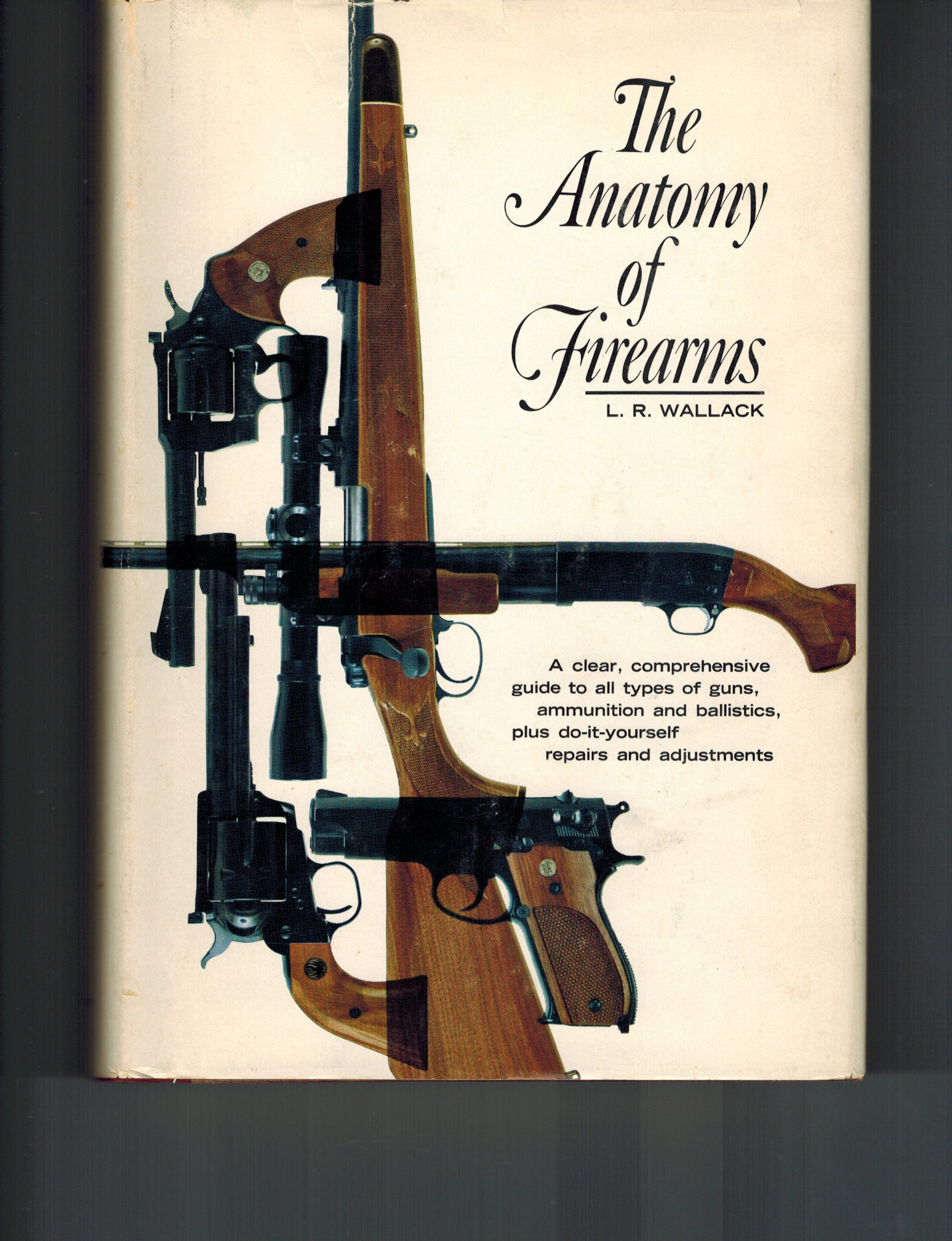 The anatomy of firearms;: A clear, comprehensive guide to all types ...