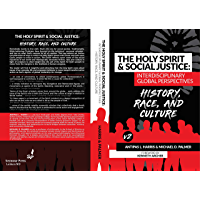 The Holy Spirit and Social Justice Interdisciplinary Global Perspectives: History, Race & Culture
