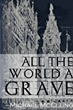 All The World A Grave & Other Tales