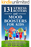 131 Stress Busters And Mood Boosters For Kids: How to help kids ease anxiety, feel happy, and reach their goals! (English Edition)