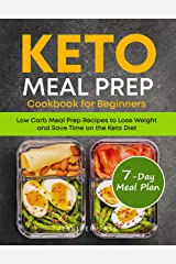 Keto Meal Prep Cookbook for Beginners: Low Carb Meal Prep Recipes to Lose Weight and Save Time on the Keto Diet. 7-Day Keto Diet Meal Plan (Keto Cookbook 5) Kindle Edition