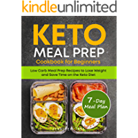 Keto Meal Prep Cookbook for Beginners: Low Carb Meal Prep Recipes to Lose Weight and Save Time on the Keto Diet. 7-Day…