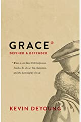 Grace Defined and Defended: What a 400-Year-Old Confession Teaches Us about Sin, Salvation, and the Sovereignty of God Kindle Edition