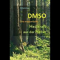 DMSO - Die erstaunliche Heilkraft aus der Natur (German Edition)