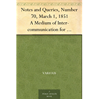 Notes and Queries, Number 70, March 1, 1851 A Medium of Inter-communication for Literary Men, Artists, Antiquaries, Genealogists, etc.