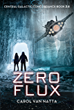 Zero Flux, A Space Opera Action Adventure with Mystery and Danger: A Central Galactic Concordance Novella