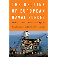 The Decline of European Naval Forces: Challenges to Sea Power in an Age of Fiscal Austerity and Political Uncertainty…