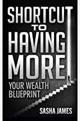 Shortcut to Having More: Your Wealth Blueprint Kindle Edition