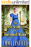 The Sullen Seamstress of Horenwall Manor: A Historical Regency Romance Novel