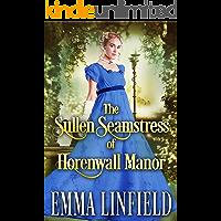 The Sullen Seamstress of Horenwall Manor: A Historical Regency Romance Novel