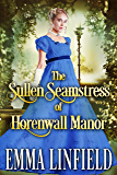 The Sullen Seamstress of Horenwall Manor: A Historical Regency Romance Novel (English Edition)