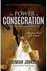 The Power of Consecration: A Prophetic Word to the Church Kindle Edition