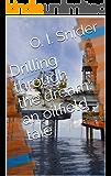 Drilling through the dream: an oilfield tale