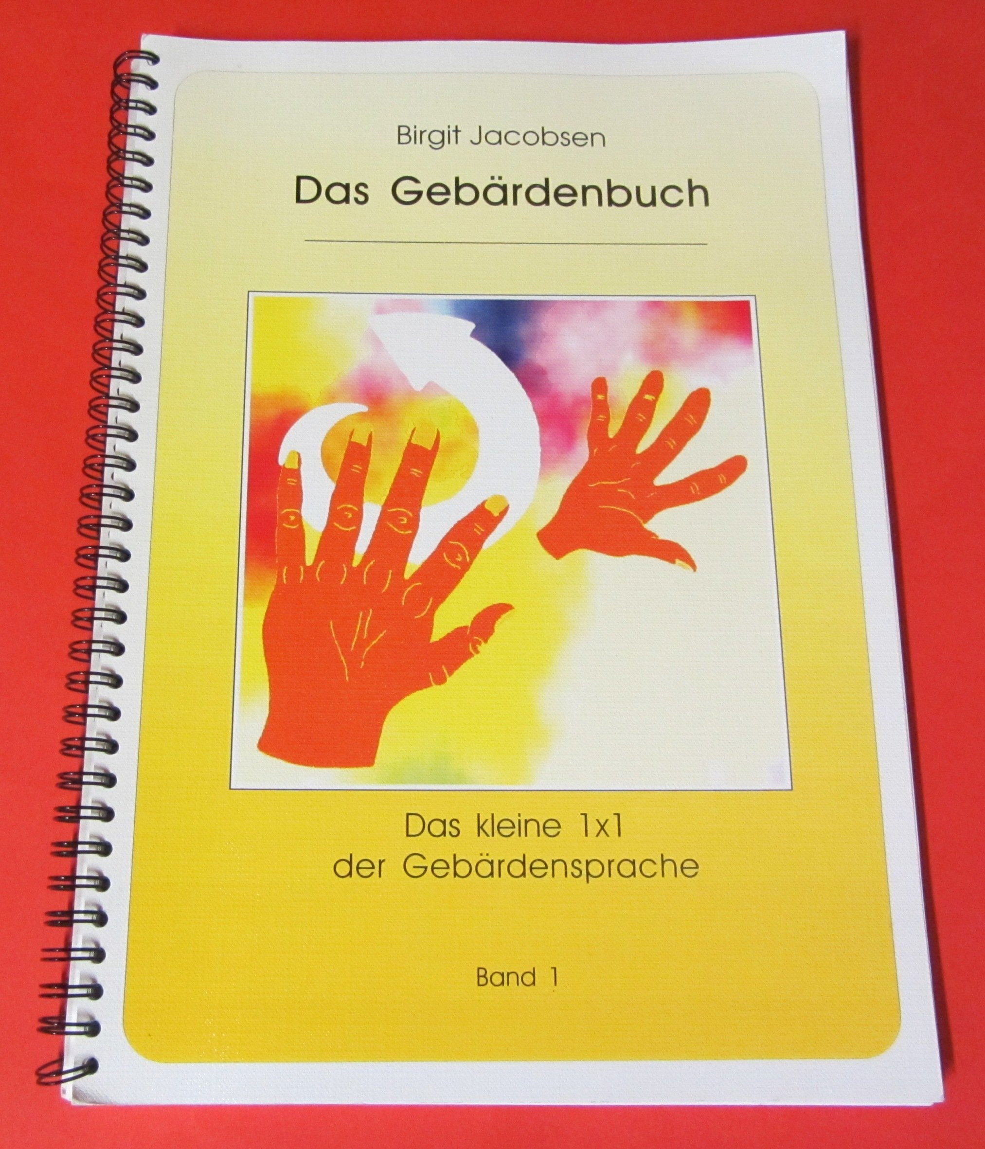 Das Gebärdenbuch: Das kleine 1 x 1 der Gebärdensprache