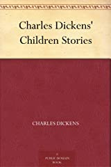 Charles Dickens' Children Stories Kindle Edition