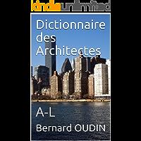 Dictionnaire des Architectes: A-L (French Edition)