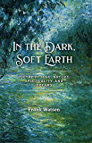 In the Dark, Soft Earth: Poetry of Love, Nature, Spirituality, and Dreams