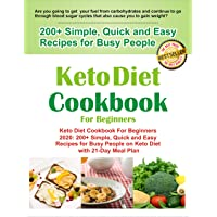 Keto Diet Cookbook For Beginners Simple, Quick and Easy Recipes for Busy People on Keto Diet with 21-Day Meal Plan