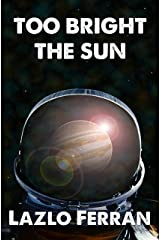 Too Bright the Sun: Aliens and Rebels against Fleet Clones in the Jupiter War Thriller (The War for Iron: Element of Civilization Book 2) Kindle Edition