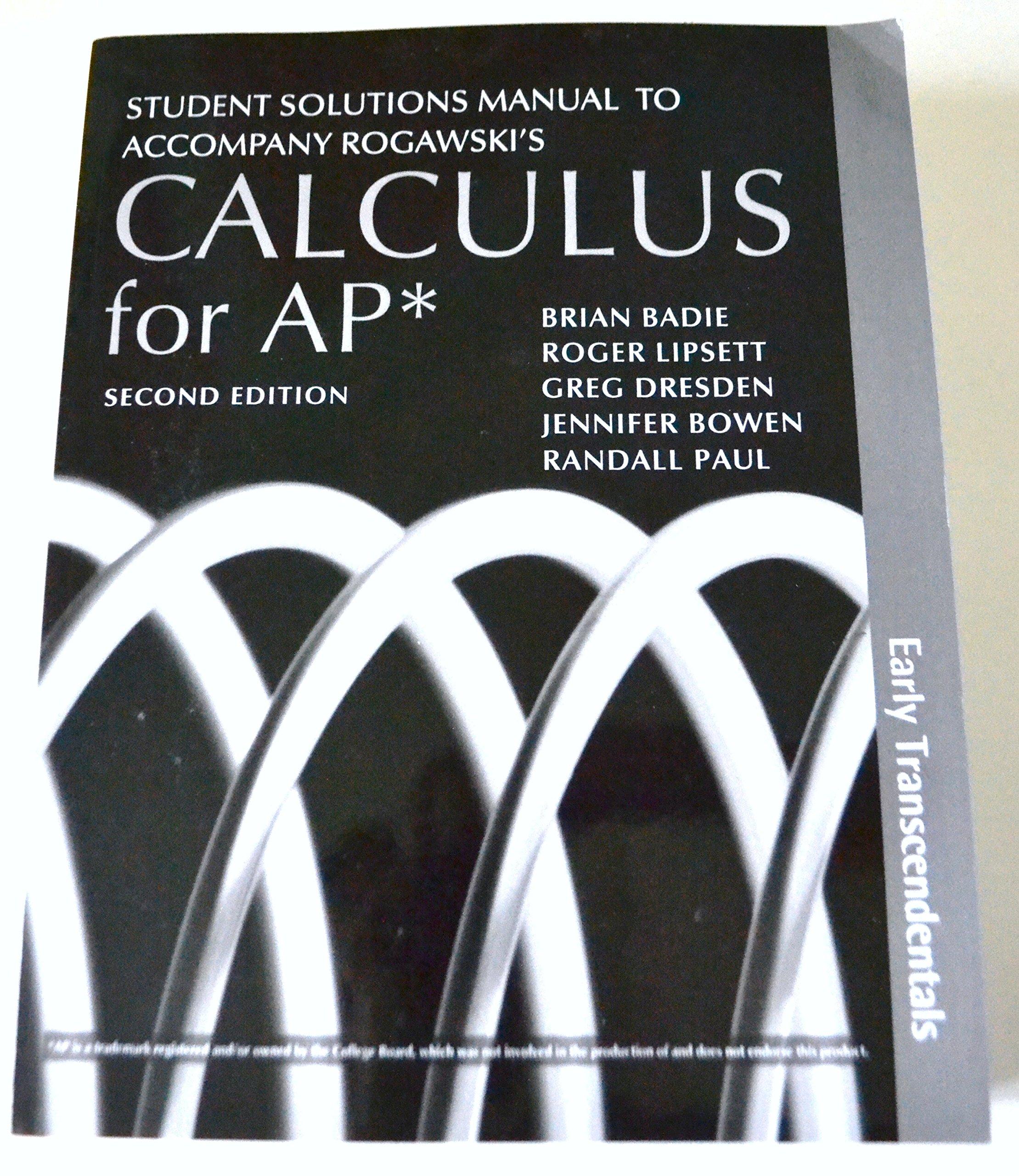Student Solutions Manual to Accompany Rogawski's Calculus for AP - Early  Transcendentals: Brian Badie, Roger Lipsett, Greg Dresden, Jennifer Bowen,  ...