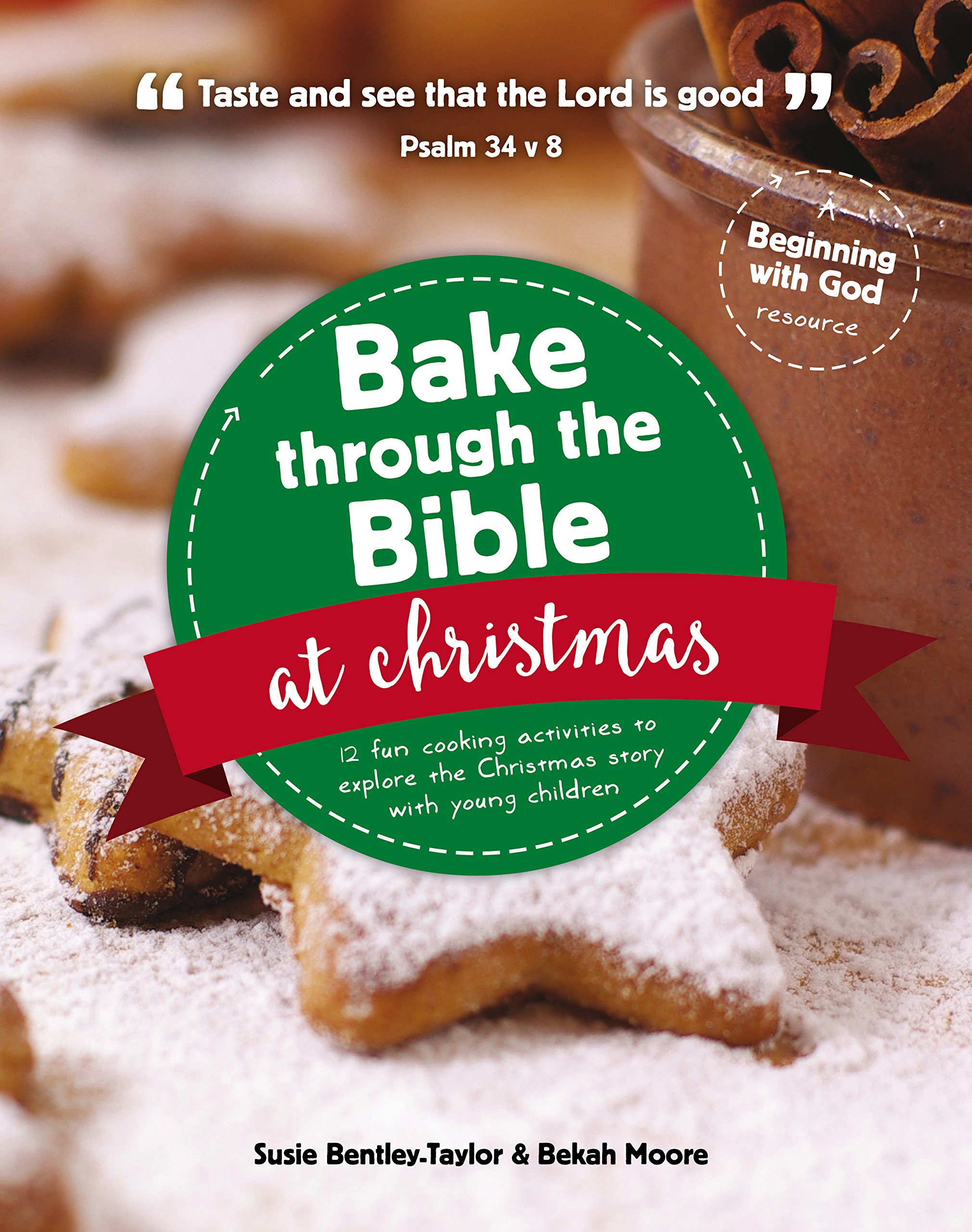 Bake Through the Bible at Christmas Paperback – September 30, 2015 Susie Bentley-Taylor Bekah Moore The Good Book Company 191030798X